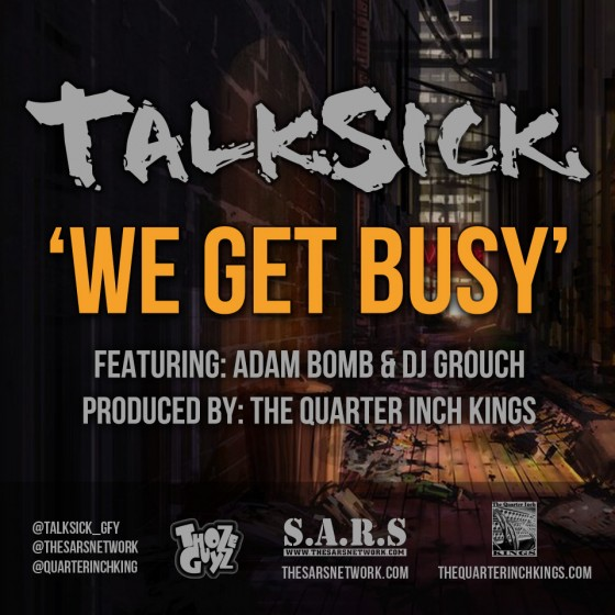 Talksick ft Adam Bomb, Dj Grouch - We Get Busy prod by The Quarter Inch Kings COVER